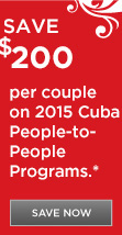 Save $200 per couple on 2015 Cuba People-to-People Programs