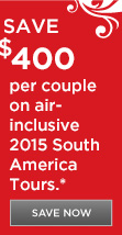 $400 Air Credit per couple on select 2015 South America Vacations